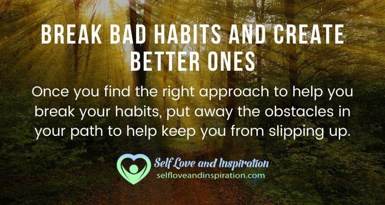 Break Bad Habits and Create Better Ones