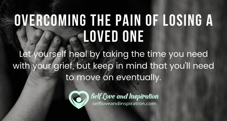 Overcoming the Pain of Losing a Loved One