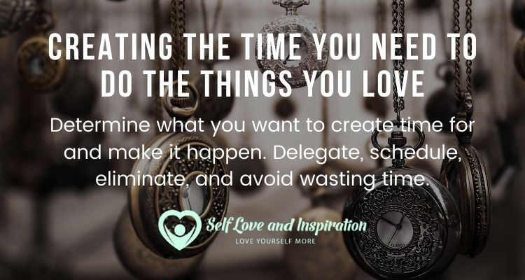 Creating the Time You Need to Do the Things You Love