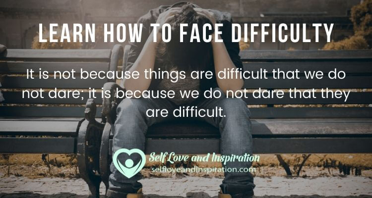 Learn How to Face Difficulty