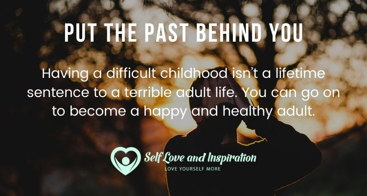 Put the Past Behind You - Helpful Tips for Overcoming a Difficult Childhood