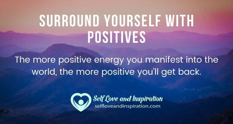 Surround Yourself with Positives