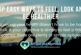 Easy Ways To Feel, Look And Be Healthier