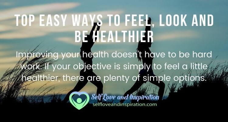 Top Easy Ways to Feel, Look and be Healthier This Year