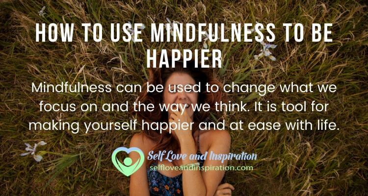 How to Use Mindfulness to be Happier