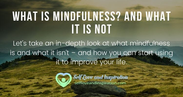 What is Mindfulness? And What it is Not